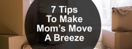 7 Tips To Make Mom's Move A Breeze